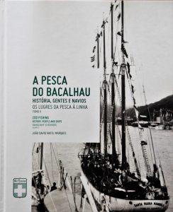 white fleet, pesca do bacalhau, terra nova, canadá, marinha mercante, lubre, gil eannes, museu, capitão joão david marques, livros