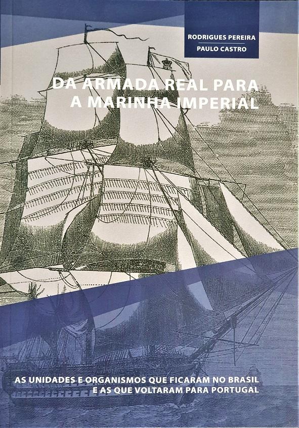 """Capa da obra """"DA ARMADA REAL PARA MARINHA IMPERIAL, as unidades e organismos que ficaram no Brasil e as que voltaram para Portugal""""."""